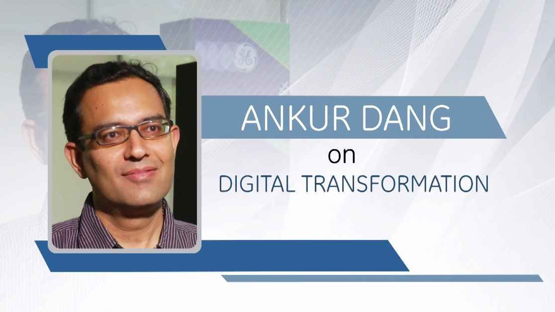 GE Step Ahead : Ankur Dang On Digital Transformation